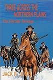 Three Across the Northern Plains:The Fletcher Revenge, Jack P. Jones, 0595652050