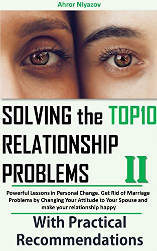 Pdf Parenting Solving the top 10 Relationship Problems 2: Powerful Lessons in Personal Change. Get Rid of Marriage Problems by Changing Your Attitude to Your Spouse and make your relationship happy.