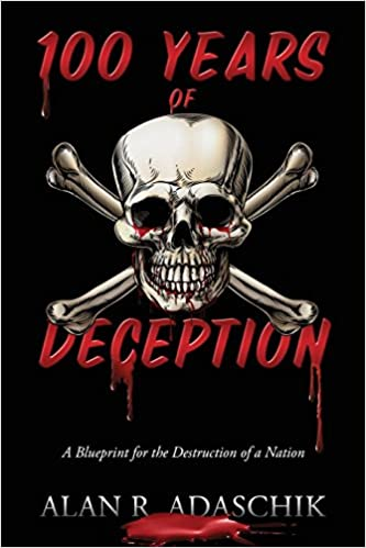 100 years of deception a blueprint for the destruction of a 100 years of deception a blueprint for the destruction of a nation alan r adaschik 9781478753667 amazon books malvernweather Images