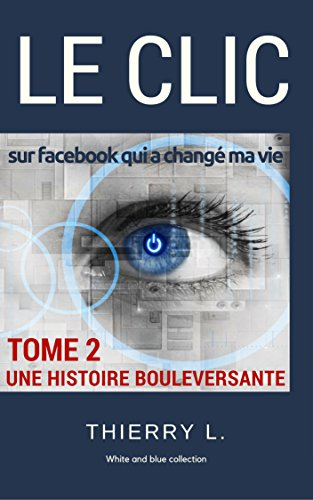 LE CLIC: sur Facebook qui a changé ma vie (White and Blue Collection t. 2) (French Edition)