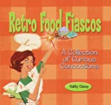 Retro Food Fiascos, Kathy Casey, 1888054883