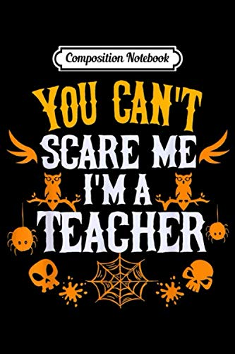 Halloween Comics For Teachers (Composition Notebook: You Can't Scare Me I'm a Teacher Gift for Teacher Halloween  Journal/Notebook Blank Lined Ruled 6x9 100)