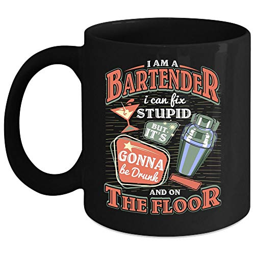 I'm A Bartender Coffee Mug, I Can Fix Stupid But It's Gonna Be Drunk And On The Floor Coffee Cup (Coffee Mug 11 Oz - Black)