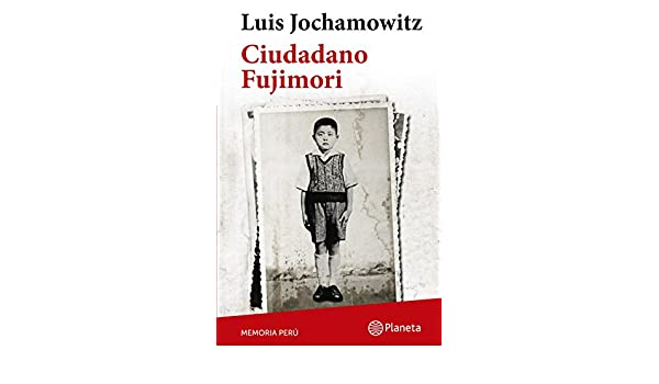 Ciudadano Fujimori (Colección Memoria Perú) (Spanish Edition) - Kindle edition by Luis Jochamowitz. Politics & Social Sciences Kindle eBooks @ Amazon.com.
