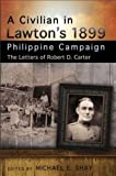 A Civilian in Lawton s 1899 Philippine Campaign: The Letters of Robert D. Carter (American Military Experience)