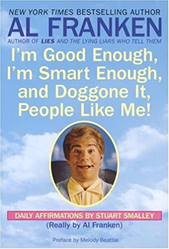 51M7NXVkPVL._SX337_BO1204203200_ i'm good enough, i'm smart enough, and doggone it, people like me,Stuart Smalley Memes