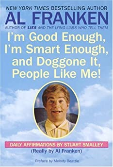 51M7NXVkPVL._SY344_BO1204203200_ i'm good enough, i'm smart enough, and doggone it, people like me,Stuart Smalley Memes