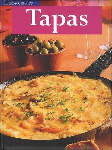 En ligne téléchargement gratuit Tapas : De délicieuses recettes gorgées de soleil pour une cuisine créative pdf