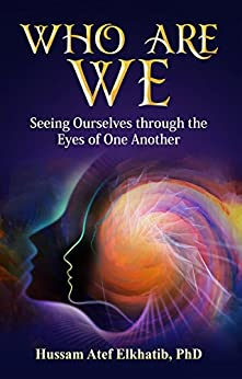 Who Are We: Seeing Ourselves through the Eyes of One Another by [Elkhatib, Dr. Hussam Atef]