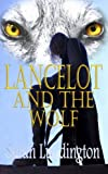 Lancelot And The Wolf (The Knights Of Camelot Book 1)