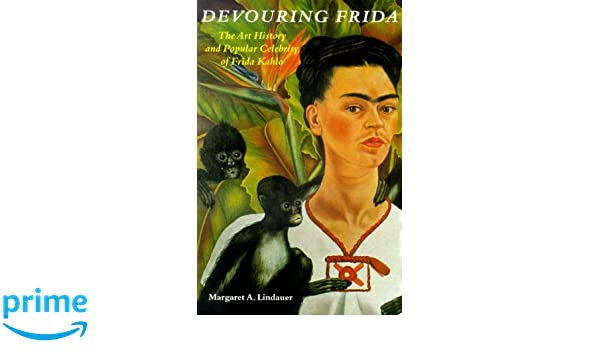 Devouring Frida: Art History and Popular Celebrity of Frida ...