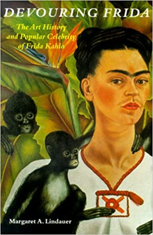 Devouring Frida: The Art History and Popular Celebrity of ...