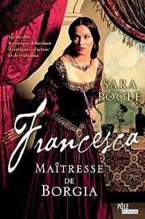 Francesca : [3] : Francesca : la maîtresse de Borgia, Poole, Sara