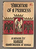 img - for Education of a Princess, A Memoir by Marie, Grand Duchess of Russia; Translated From the French & Russian Under the Editorial Supervision of Russell Lord book / textbook / text book