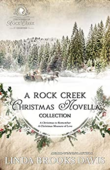 A Rock Creek Christmas Novella Collection: A Christmas to Remember & A Christmas Measure of Love (The Women of Rock Creek) by [Davis, Linda Brooks]