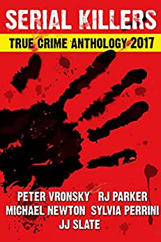 4th SERIAL KILLERS True Crime Anthology (Annual True Crime Collection) by [Parker PhD, RJ, Newton, Michael, Slate, JJ, Perinni, Sylvia]