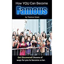 How You Can Become Famous: Be discovered. Dozens of inspiring techniques to springboard yourself to stardom.