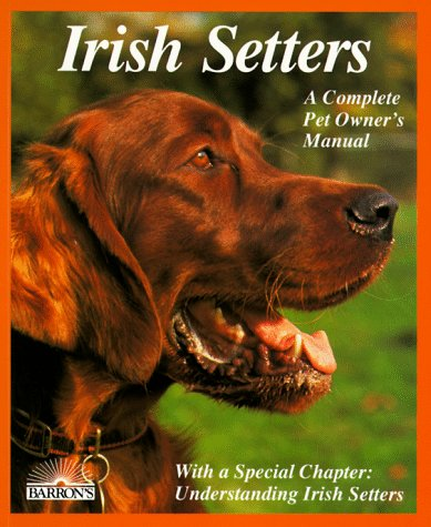 Irish Setters (Complete Pet Owner's Manuals) (Irish Setter Guy)
