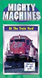 mighty machines vhs - Mighty Machines - At The Train Yard [VHS]