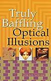 Truly Baffling Optical Illusions, Diego Uribe, 1402705573