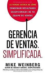 Gerencia de ventas. Simplificada.: La verdad acerca de cómo conseguir resultados excepcionales de tu equipo de ventas (Spanish Edition)