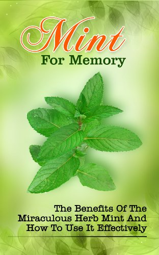 Mint For Memory: The Benefits Of The Miraculous Herb Mint And How To Use It Effectively by [Brand, Zoie]