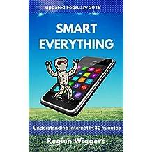 Smart everything (Understanding Internet Book 14)