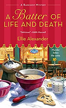 A Batter of Life and Death: A Bakeshop Mystery by [Alexander, Ellie]