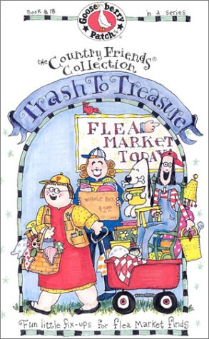 Trash to Treasure: Fun Little Fix-Ups for Flea Market Finds (The Country Friends Collection)