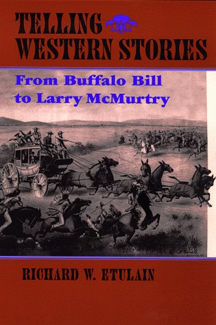 Telling Western Stories: From Buffalo Bill to Larry McMurtry (Calvin P. Horn Lectures in Western History and Culture Ser