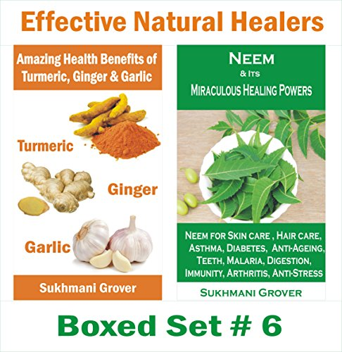 Health Benefits of Turmeric, Ginger, Garlic and Healing Powers of Neem: Effective Natural Healers - Boxed Set # 6 - Turmeric Benefits, Ginger Benefits, Garlic Benefits, Neem Benefits