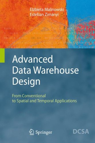 Advanced Data Warehouse Design: From Conventional to Spatial and Temporal Applications (Data-Centric Systems and Applications) (Advanced Gis)