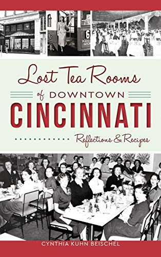 Lost Tea Rooms of Downtown Cincinnati: Reflections & Recipes (Downtown, Mn)
