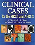 Clinical Cases for the MRCs and AFRCs, Gareth J. Morris-Stiff and David J. Bowrey, 0340692685