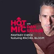 3: Fantasy Check, Featuring Rachel Bloom | Dan Savage, Rachel Bloom, Eric Mack