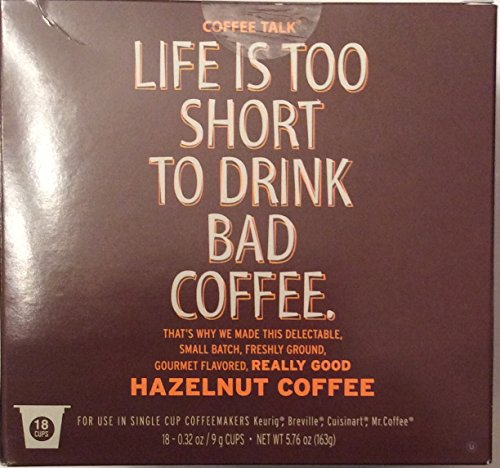 Coffee Talk LIFE IS TOO SHORT TO DRINK BAD COFFEE Hazelnut Coffee 18 Cups