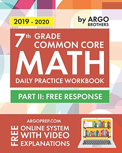 7th Grade Common Core Math: Daily Practice Workbook - Part II: Free Response | 1000+ Practice Questions and Video Explanations | Argo Brothers ()