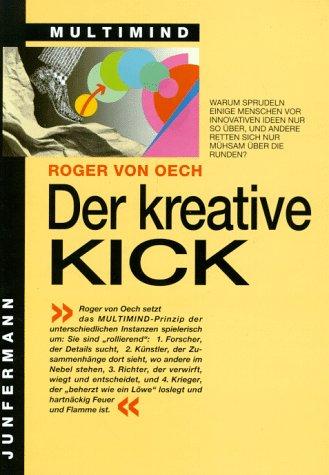 Der kreative Kick. Aktivieren Sie Ihren Forscher, Künstler, Richter & Krieger