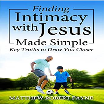 Amazon com: Finding Intimacy with Jesus Made Simple: Key Truths to