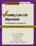 img - for Treating Late Life Depression: A Cognitive-Behavioral Therapy Approach, Workbook (Treatments That Work) book / textbook / text book