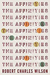The Affinities Hardcover – April 21, 2015 by Robert Charles Wilson