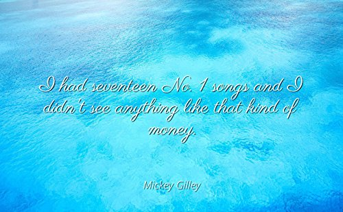 Home Comforts Mickey Gilley - Famous Quotes Laminated Poster Print 24x20 - I had Seventeen No. 1 Songs and I Didn't See Anything Like That Kind of Money. ()