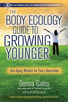 The Body Ecology Guide to Growing Younger: Anti-Aging Wisdom for Every Generation by [Gates, Donna]