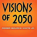 Visions of 2050 | Roger Bourke White Jr.