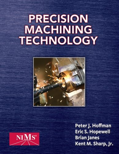 Download By Peter J.(Peter J. Hoffman) Hoffman, Eric S. Hopewell, Brian Janes, Jr. Kent M. Sharp: Precision Machining Technology (Engineering) PDF