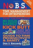 img - for No B.S. Time Management for Entrepreneurs: The Ultimate No Holds Barred Kick Butt Take No Prisoners Guide to Time Productivity and Sanity by Dan S. Kennedy (2013-10-15) book / textbook / text book