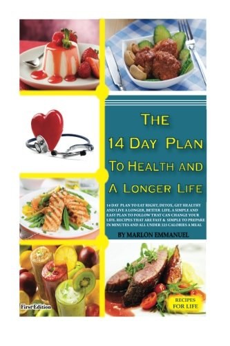 The 14 Day Plan to Health and a Longer Life 14 Day Plan to Eat Right Detox and get Healthy