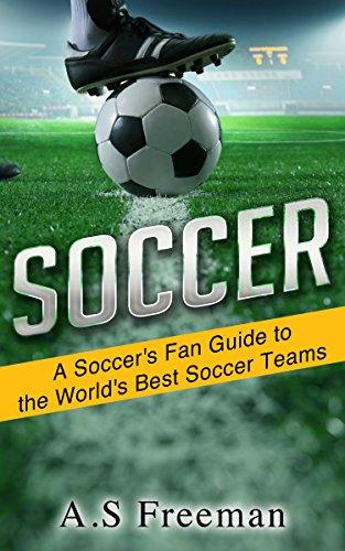 Soccer  A Soccer s Fan Guide to the World s Best Soccer Teams (Soccer World 0810f77cd07e