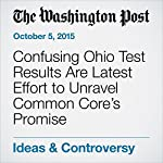 Confusing Ohio Test Results Are Latest Effort to Unravel Common Core's Promise | Emma Brown,Lyndsey Layton