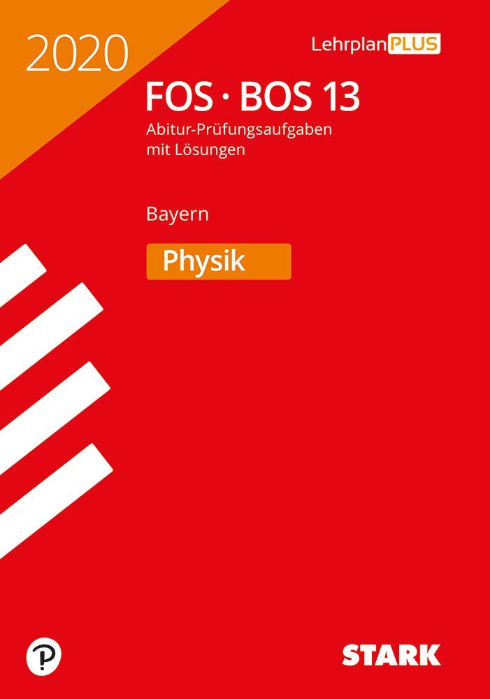STARK Abiturprüfung FOS BOS Bayern 2020   Physik 13. Klasse